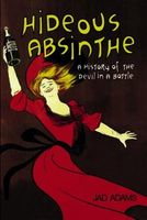 Hideous Absinthe: A History of the Devil in a Bottle
