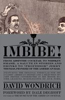 "Imbibe!: From Absinthe Cocktail to Whiskey Smash, a Salute in Stories and Drinks to ""Professor"" Jerr"